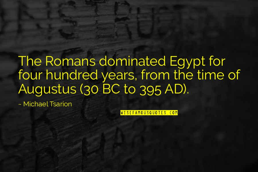 Augustus Quotes By Michael Tsarion: The Romans dominated Egypt for four hundred years,