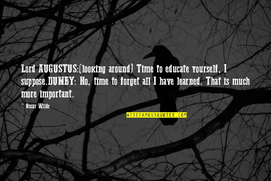 Augustus Quotes By Oscar Wilde: Lord AUGUSTUS:(looking around) Time to educate yourself, I