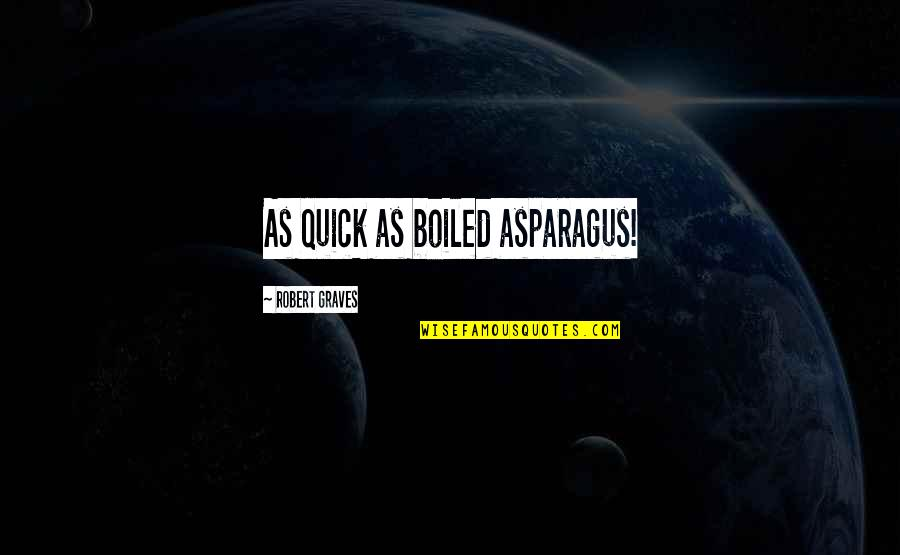 Augustus Quotes By Robert Graves: As quick as boiled asparagus!