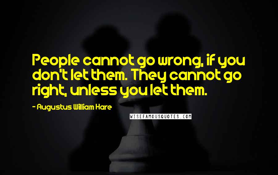 Augustus William Hare quotes: People cannot go wrong, if you don't let them. They cannot go right, unless you let them.