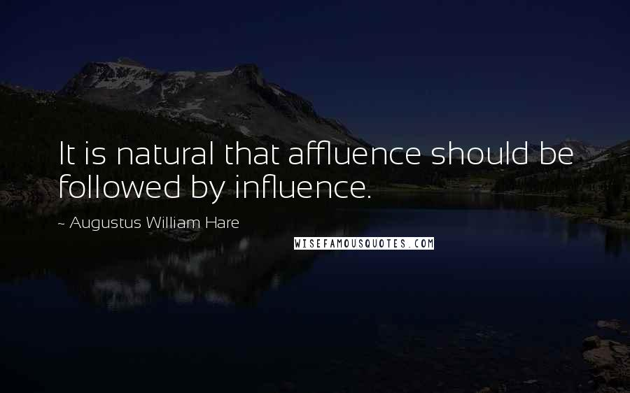 Augustus William Hare quotes: It is natural that affluence should be followed by influence.
