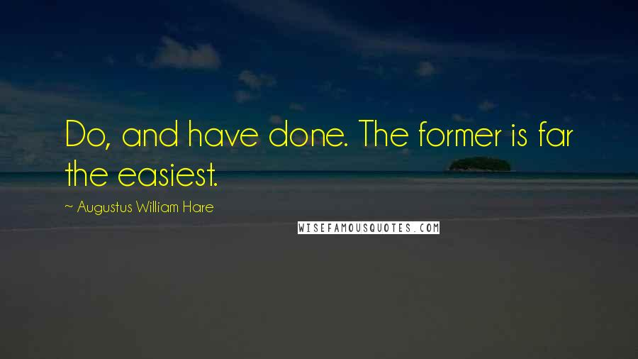 Augustus William Hare quotes: Do, and have done. The former is far the easiest.