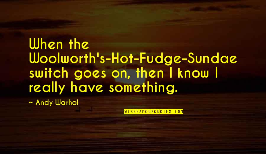 Aulus Cornelius Celsus Quotes By Andy Warhol: When the Woolworth's-Hot-Fudge-Sundae switch goes on, then I