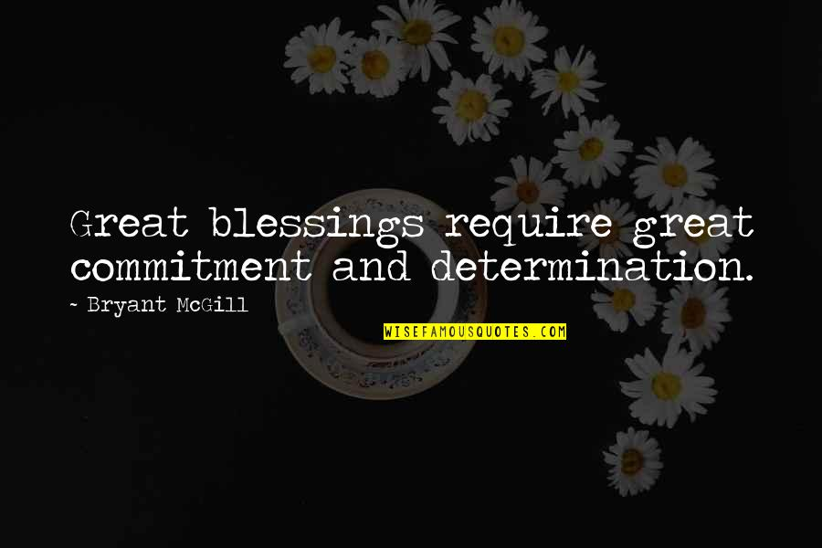 Aulus Cornelius Celsus Quotes By Bryant McGill: Great blessings require great commitment and determination.
