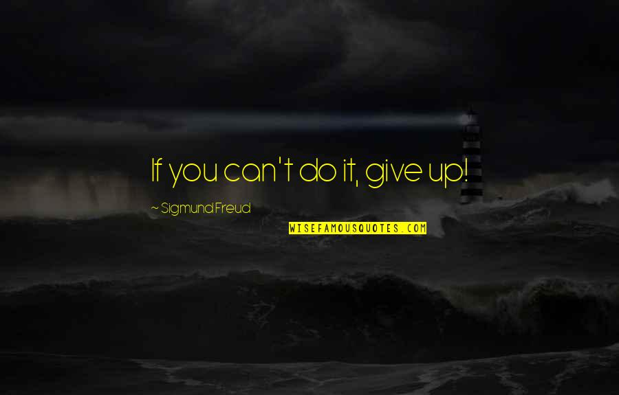 Aulus Cornelius Celsus Quotes By Sigmund Freud: If you can't do it, give up!