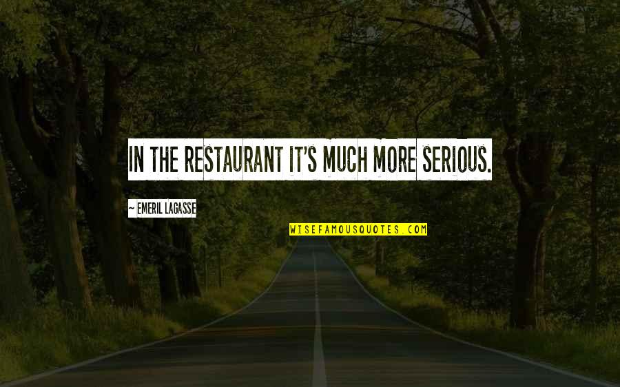 Aunt Bethany Quotes By Emeril Lagasse: In the restaurant it's much more serious.