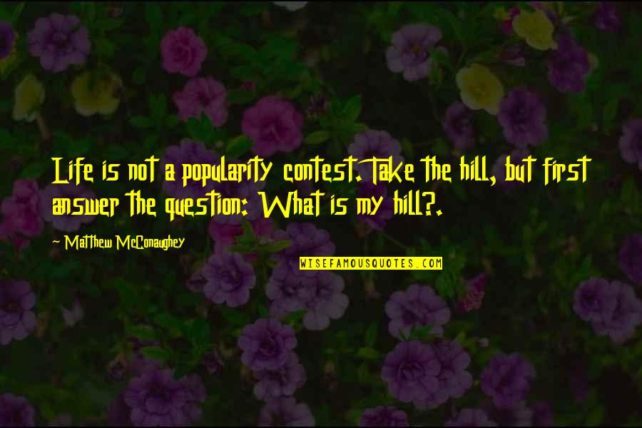Aunt Bethany Quotes By Matthew McConaughey: Life is not a popularity contest. Take the