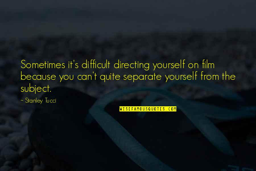 Aunt Bethany Quotes By Stanley Tucci: Sometimes it's difficult directing yourself on film because