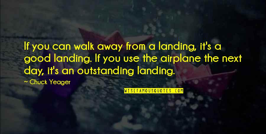 Aunt Sissy Quotes By Chuck Yeager: If you can walk away from a landing,
