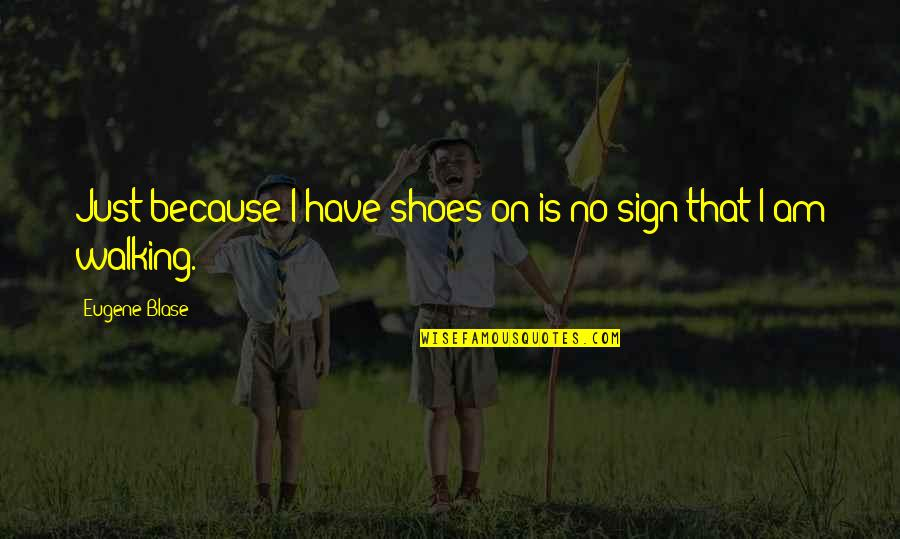 Aunt Sissy Quotes By Eugene Blase: Just because I have shoes on is no