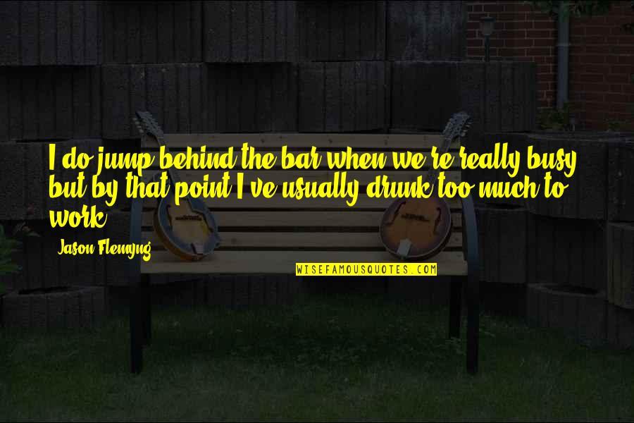 Aunt Sissy Quotes By Jason Flemyng: I do jump behind the bar when we're