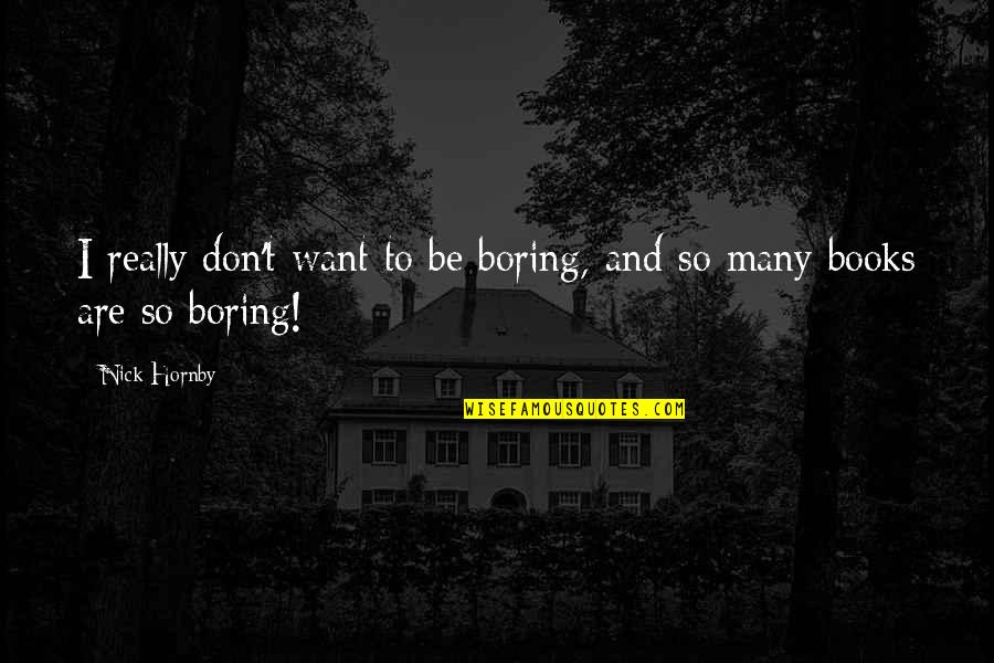 Aunt Sissy Quotes By Nick Hornby: I really don't want to be boring, and