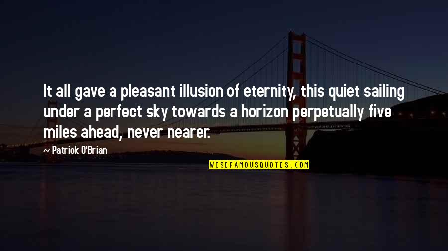 Aunt Sissy Quotes By Patrick O'Brian: It all gave a pleasant illusion of eternity,