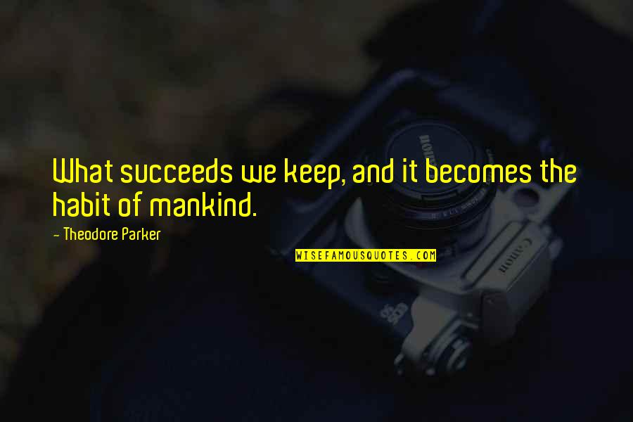 Aunt Sissy Quotes By Theodore Parker: What succeeds we keep, and it becomes the