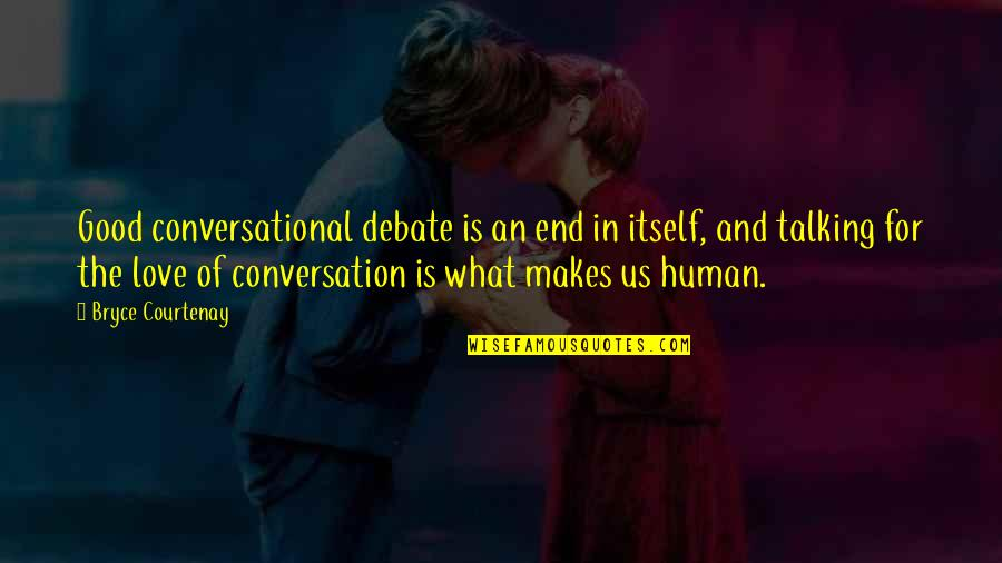 Auntie Mamie Quotes By Bryce Courtenay: Good conversational debate is an end in itself,