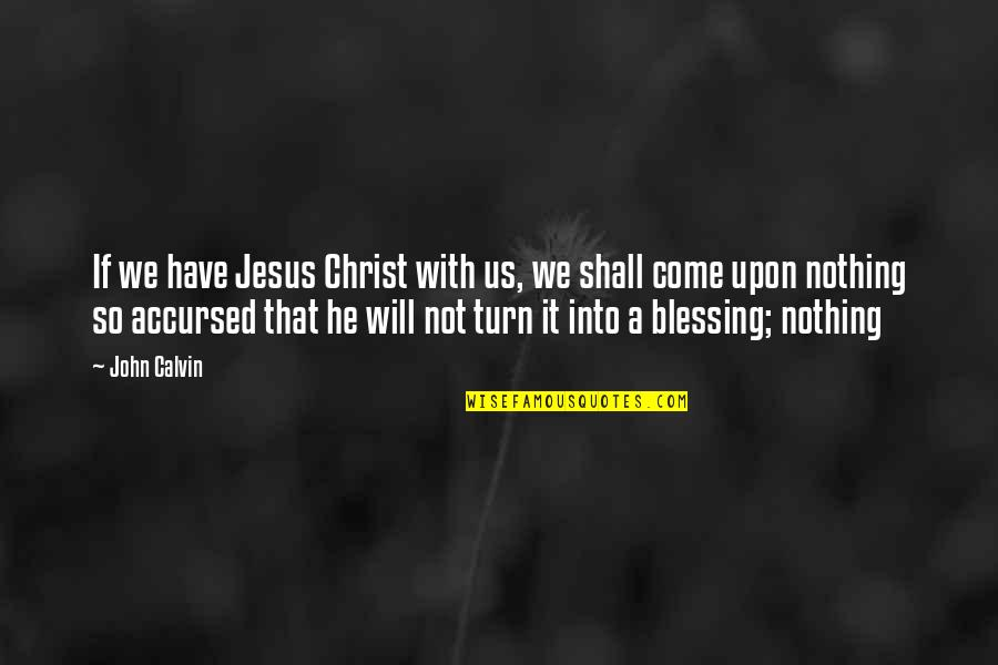 Auntie Mamie Quotes By John Calvin: If we have Jesus Christ with us, we