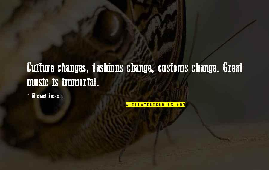 Auntie Mamie Quotes By Michael Jackson: Culture changes, fashions change, customs change. Great music