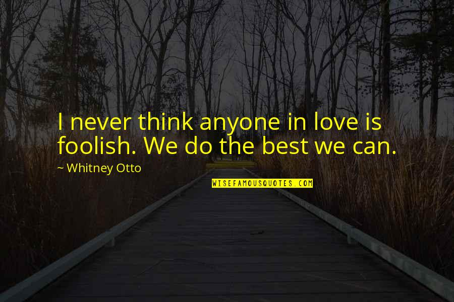 Aunts Are Like Quotes By Whitney Otto: I never think anyone in love is foolish.