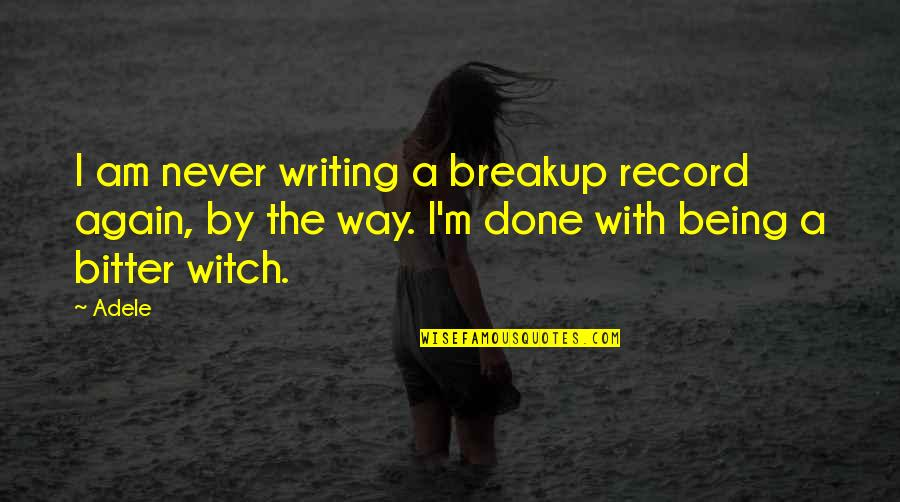 Aureating Quotes By Adele: I am never writing a breakup record again,