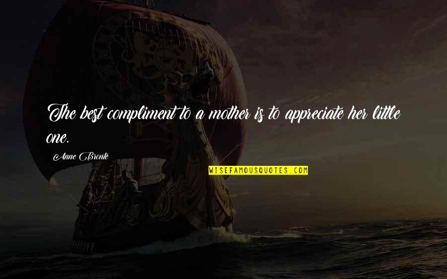 Aureating Quotes By Anne Bronte: The best compliment to a mother is to