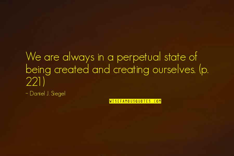 Aurilelde Quotes By Daniel J. Siegel: We are always in a perpetual state of