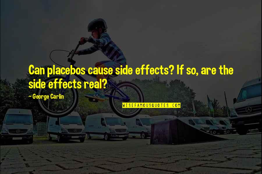 Aurilelde Quotes By George Carlin: Can placebos cause side effects? If so, are