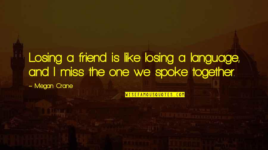 Aurilelde Quotes By Megan Crane: Losing a friend is like losing a language,