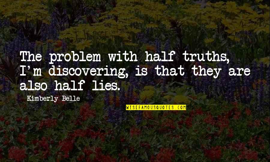 Aussi Quotes By Kimberly Belle: The problem with half-truths, I'm discovering, is that
