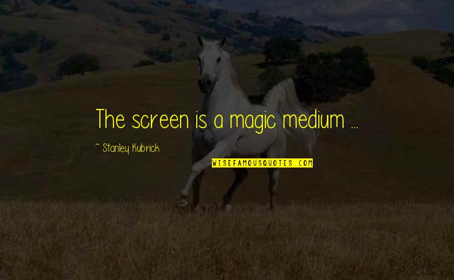 Aussi Quotes By Stanley Kubrick: The screen is a magic medium ...