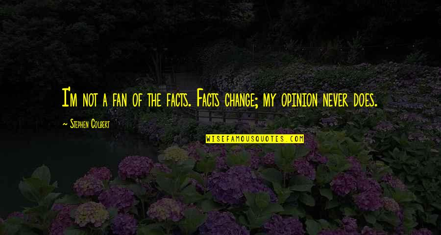 Aussi Quotes By Stephen Colbert: I'm not a fan of the facts. Facts