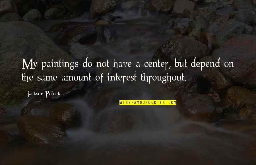Austenland Miss Charming Quotes By Jackson Pollock: My paintings do not have a center, but