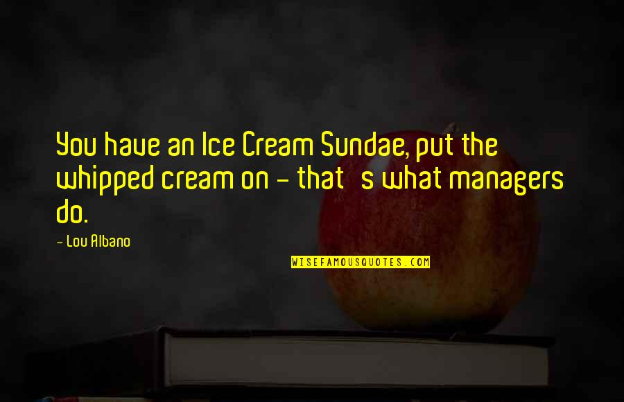 Austenland Miss Charming Quotes By Lou Albano: You have an Ice Cream Sundae, put the