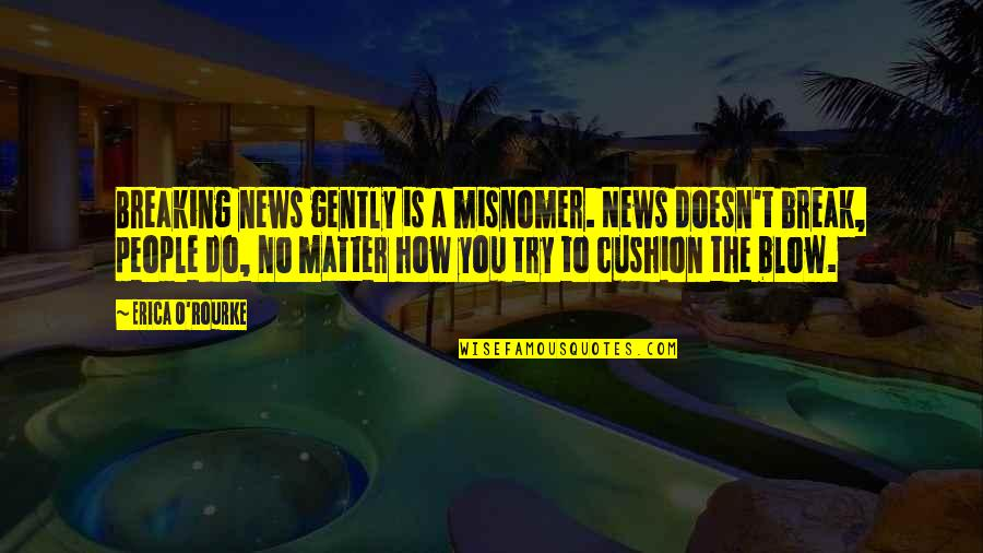 Austerely Quotes By Erica O'Rourke: Breaking news gently is a misnomer. News doesn't