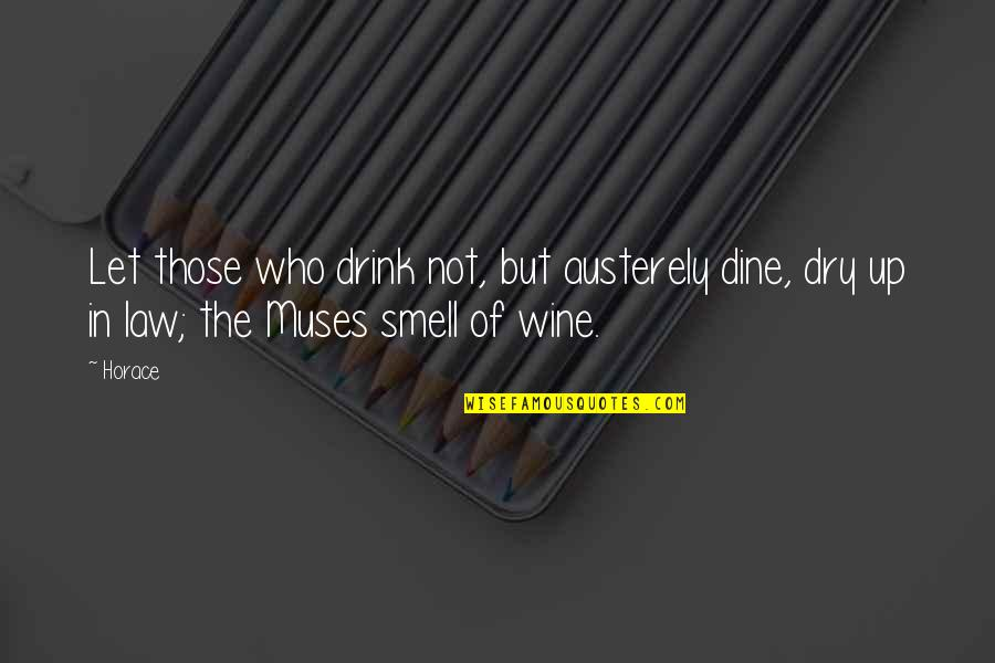 Austerely Quotes By Horace: Let those who drink not, but austerely dine,