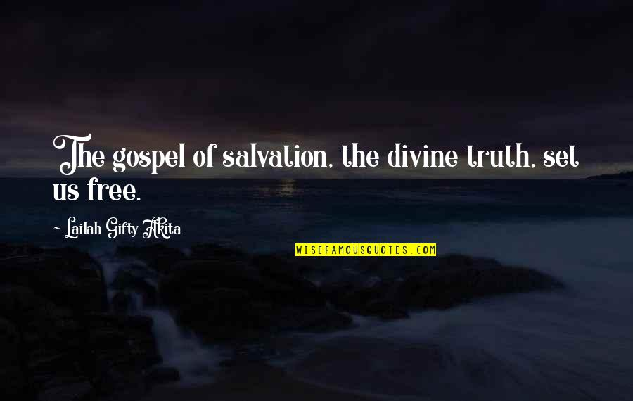 Austerely Quotes By Lailah Gifty Akita: The gospel of salvation, the divine truth, set
