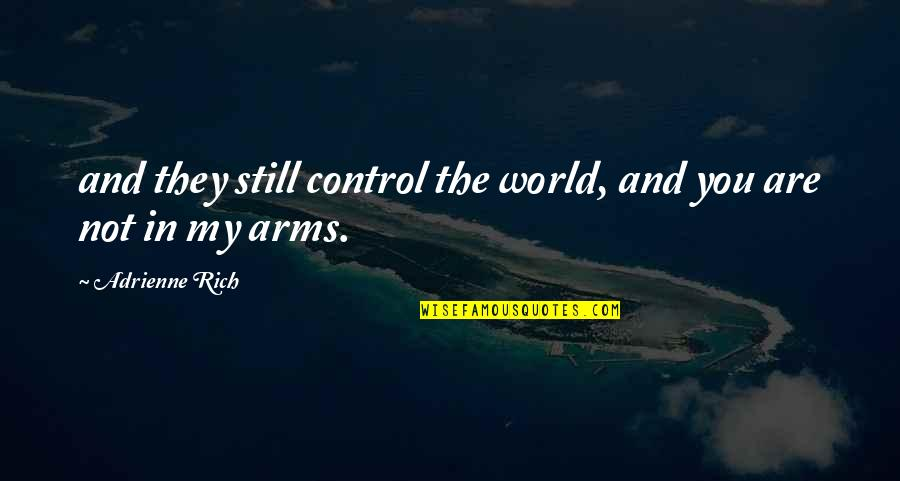Austin Ames Quotes By Adrienne Rich: and they still control the world, and you
