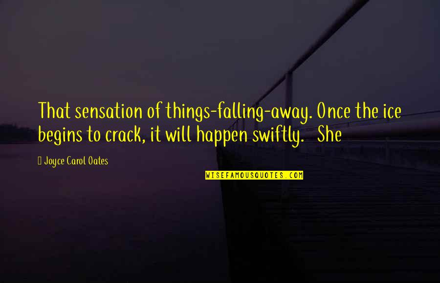 Austin Ames Quotes By Joyce Carol Oates: That sensation of things-falling-away. Once the ice begins