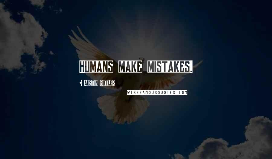 Austin Butler quotes: Humans make mistakes.