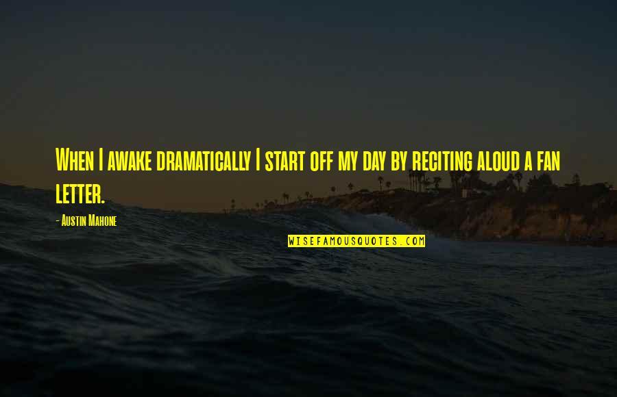Austin Mahone Fan Quotes By Austin Mahone: When I awake dramatically I start off my