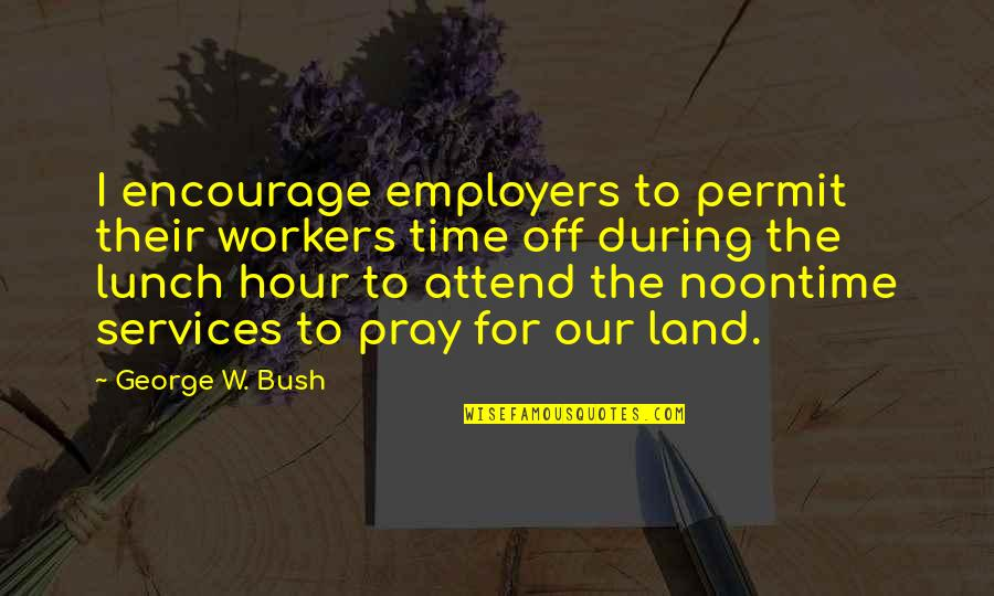 Austin Mahone Fan Quotes By George W. Bush: I encourage employers to permit their workers time