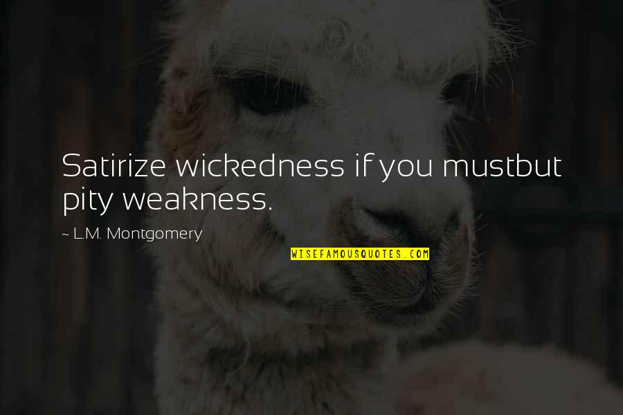Austin Mahone Fan Quotes By L.M. Montgomery: Satirize wickedness if you mustbut pity weakness.