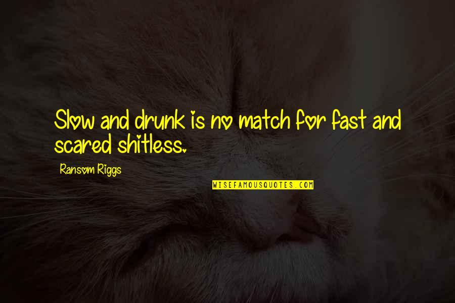 Austin Mahone Fan Quotes By Ransom Riggs: Slow and drunk is no match for fast