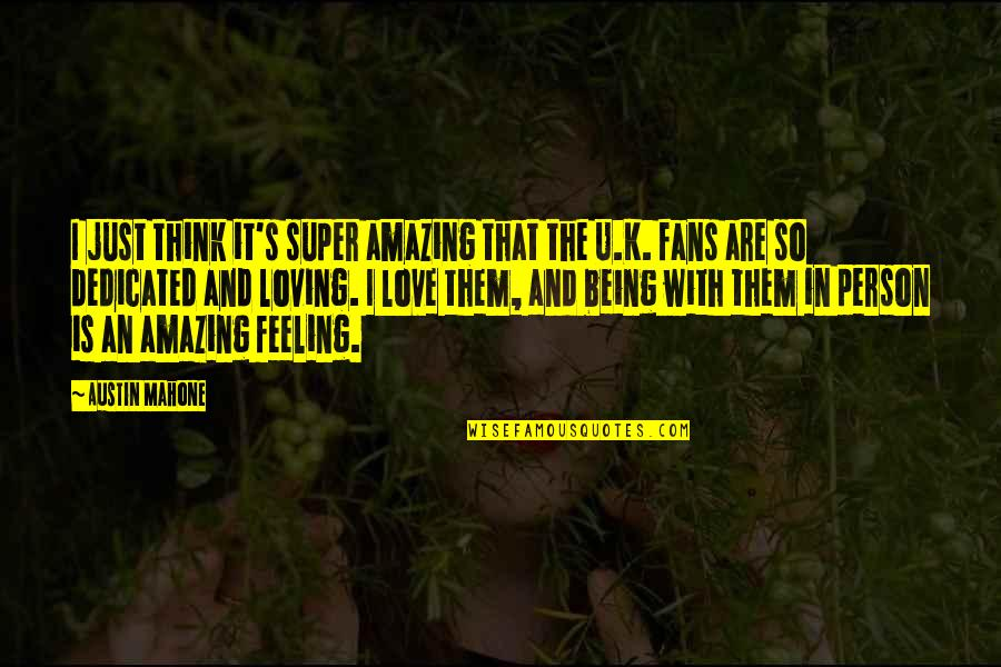 Austin Mahone Love Quotes By Austin Mahone: I just think it's super amazing that the
