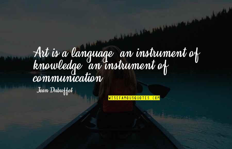 Austin Mahone Love Quotes By Jean Dubuffet: Art is a language, an instrument of knowledge,
