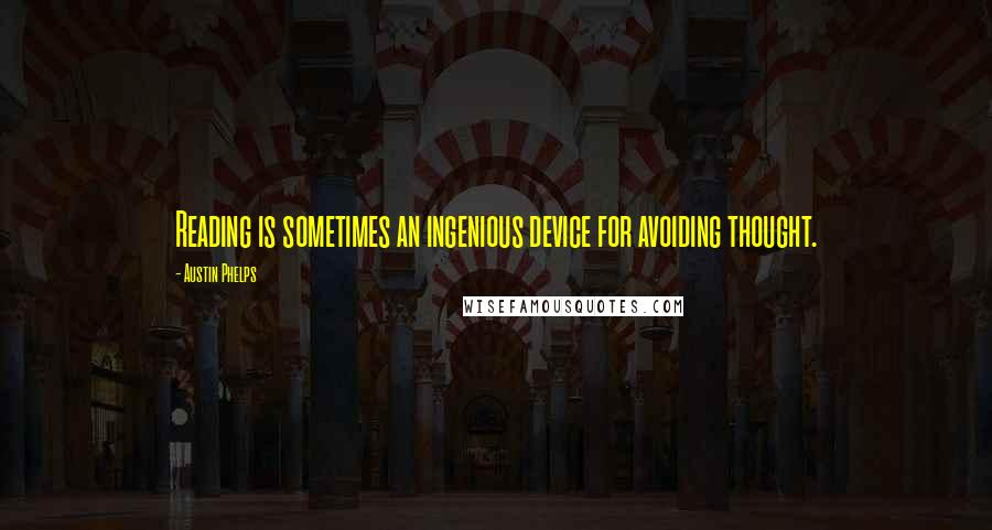 Austin Phelps quotes: Reading is sometimes an ingenious device for avoiding thought.