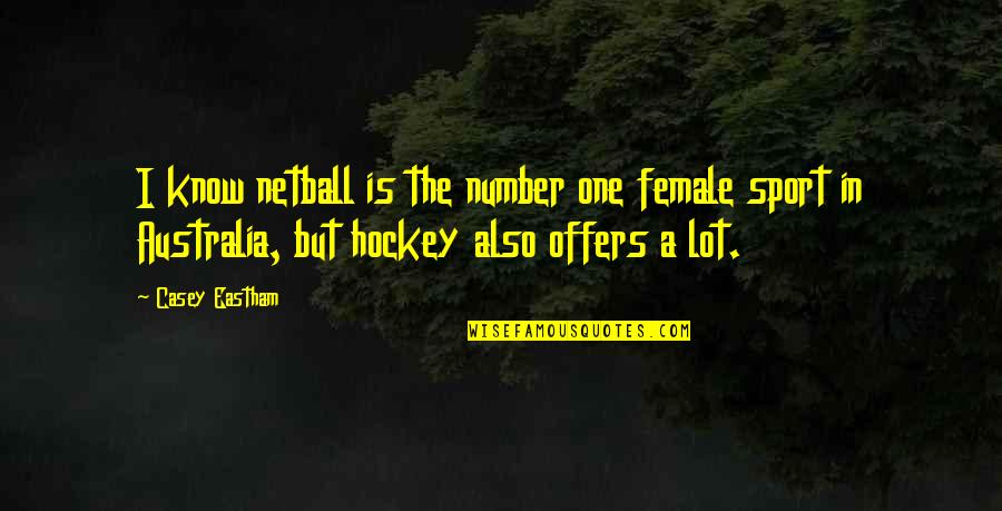 Australia And Sport Quotes By Casey Eastham: I know netball is the number one female