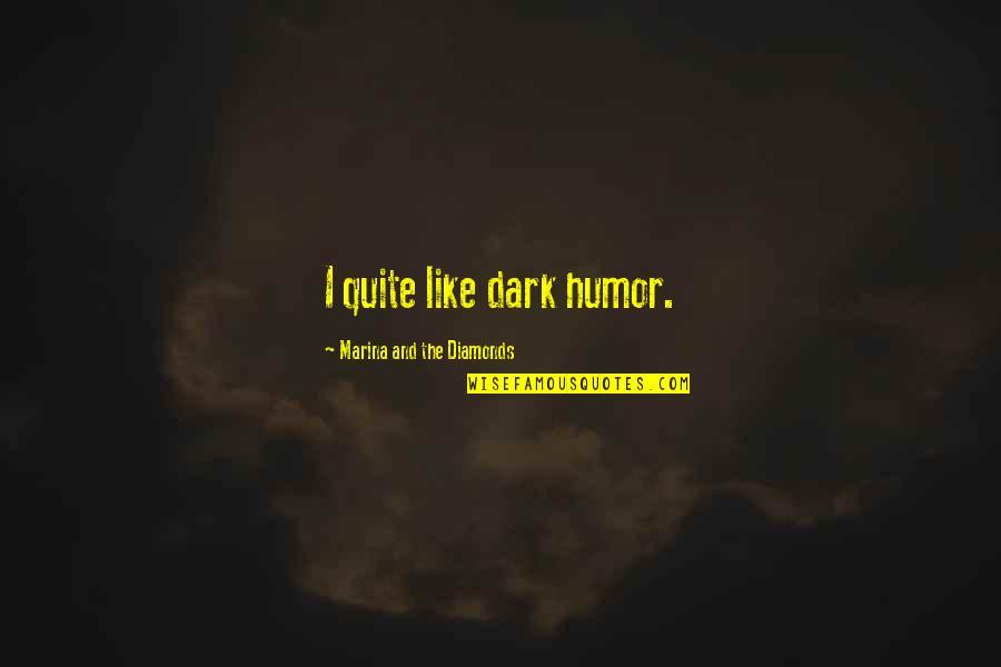 Australian Asylum Seekers Quotes By Marina And The Diamonds: I quite like dark humor.