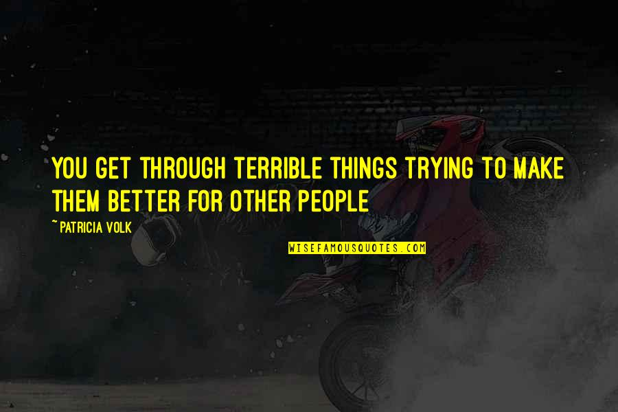 Australian Asylum Seekers Quotes By Patricia Volk: you get through terrible things trying to make