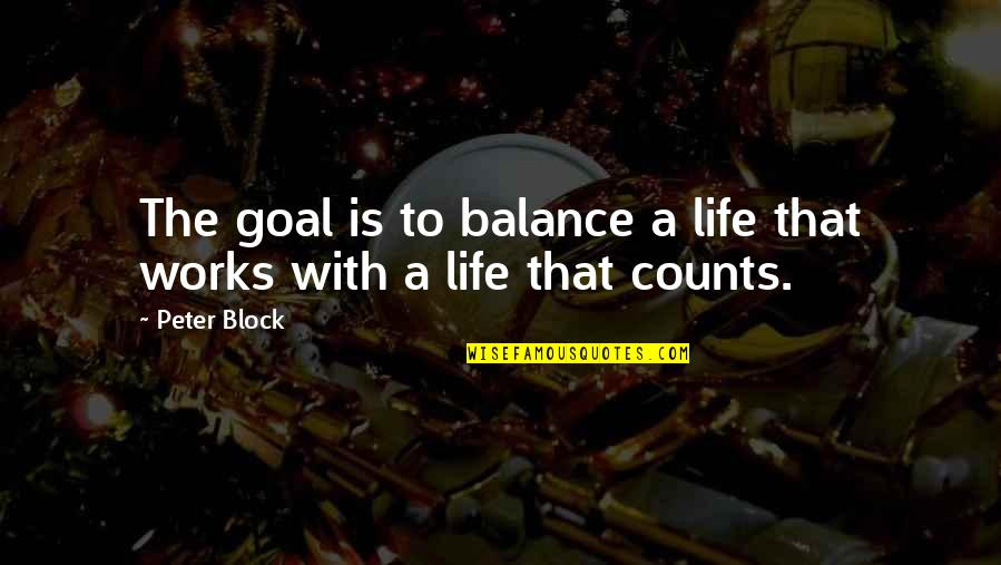 Australian Digger Quotes By Peter Block: The goal is to balance a life that