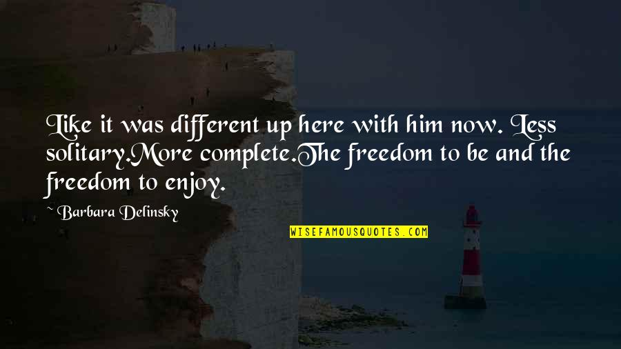Australian Literature Quotes By Barbara Delinsky: Like it was different up here with him